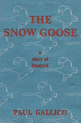 The Snow Goose - A Story of Dunkirk by Paul Gallico