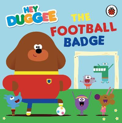 Hey Duggee: The Football Badge book
