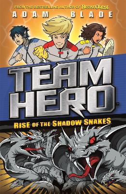 Team Hero: Rise of the Shadow Snakes by Adam Blade