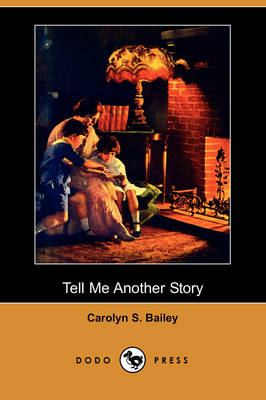Tell Me Another Story (Dodo Press) by Carolyn S Bailey