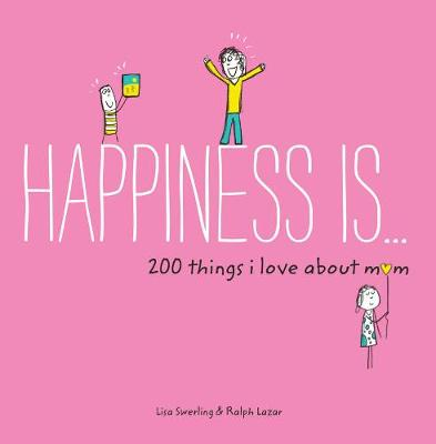 Happiness Is ... 200 Things I Love About Mom by Lisa Swerling