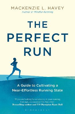 The Perfect Run: A Guide to Cultivating a Near-Effortless Running State by Mackenzie L. Havey