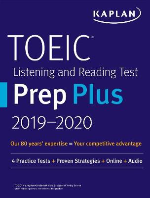 TOEIC Listening and Reading Test Prep Plus 2019-2020: 4 Practice Tests + Proven Strategies + Online + Audio by Kaplan Test Prep