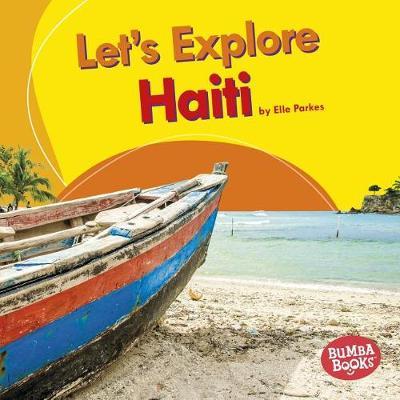 Let's Explore Haiti by Elle Parkes