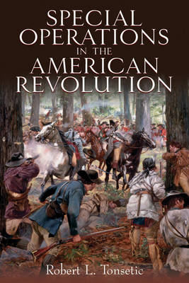 Special Operations in the American Revolution by Robert L. Tonsetic