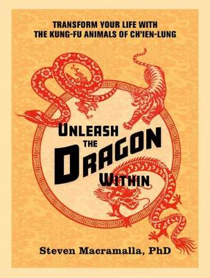 Unleash the Dragon Within: Transform Your Life With the Kung-Fu Animals of Ch'ien-Lung book