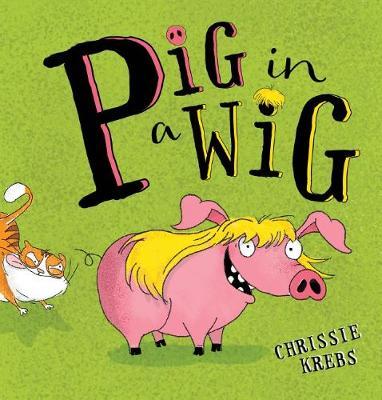 Pig in a Wig by Krebs,Chrissie