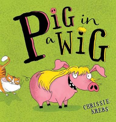 Pig in a Wig by Krebs,Chrissie