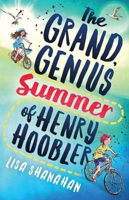 The Grand, Genius Summer of Henry Hoobler by Lisa Shanahan