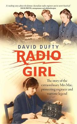 Radio Girl: The Story of the Extraordinary Mrs Mac, Pioneering Engineer and Wartime Legend by David Dufty