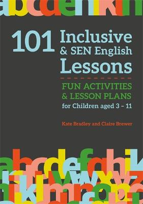 101 Inclusive and SEN English Lessons by Claire Brewer