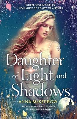 Daughter of Light and Shadows: A Gorgeous Fantasy Page Turner of Witchcraft and Magic by Mckerrow