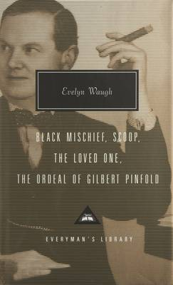 The Black Mischief, Scoop, the Loved One, the Ordeal of Gilbert Pinfold by Evelyn Waugh