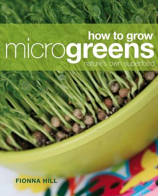 How to Grow Microgreens by Fionna Hill