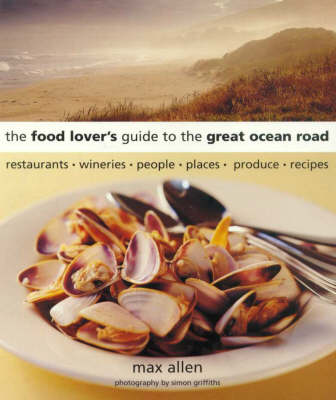 The Food Lover's Guide to the Great Ocean Road by Max Allen