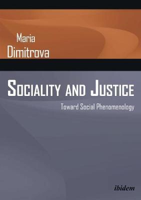 Sociality and Justice - Toward Social Phenomenology by Maria Dimitrova