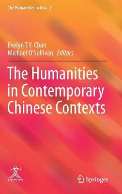 The Humanities in Contemporary Chinese Contexts by Evelyn T. Y. Chan