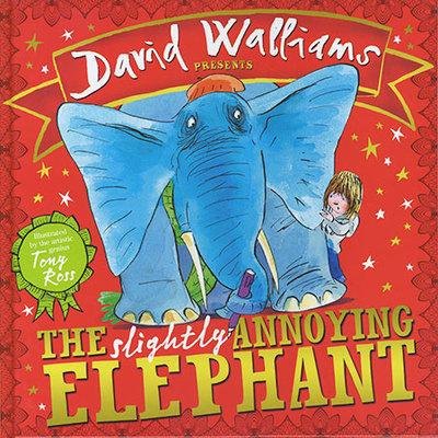 David Walliams Presents: The Slightly Annoying Elephant by David Walliams