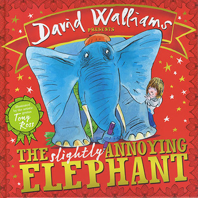 David Walliams Presents: The Slightly Annoying Elephant by David Walliams