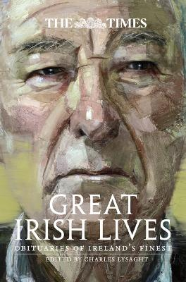 The Times Great Irish Lives by Charles Lysaght