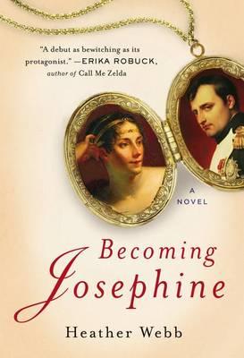 Becoming Josephine by University of Cambridge Heather Webb
