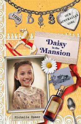 Our Australian Girl: Daisy In The Mansion (Book 3) by Michelle Hamer