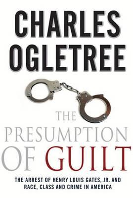 The Presumption of Guilt by Charles J. Ogletree