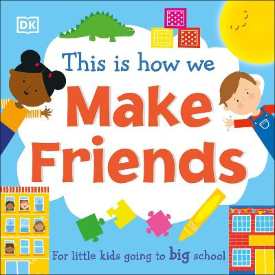 This Is How We Make Friends: For little kids going to big school book