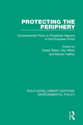 Protecting the Periphery: Environmental Policy in Peripheral Regions of the European Union by Susan Baker