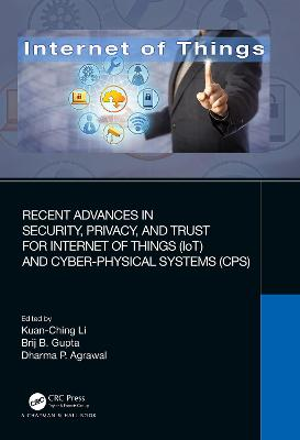 Recent Advances in Security, Privacy, and Trust for Internet of Things (IoT) and Cyber-Physical Systems (CPS) book