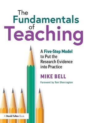 The Fundamentals of Teaching: A Five-Step Model to Put the Research Evidence into Practice by Mike Bell