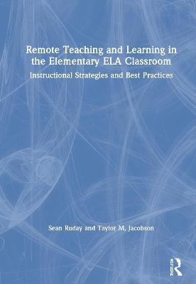 Remote Teaching and Learning in the Elementary ELA Classroom: Instructional Strategies and Best Practices book