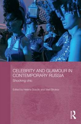 Celebrity and Glamour in Contemporary Russia by Helena Goscilo