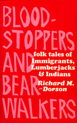 Bloodstoppers and Bearwalkers by Richard Mercer Dorson