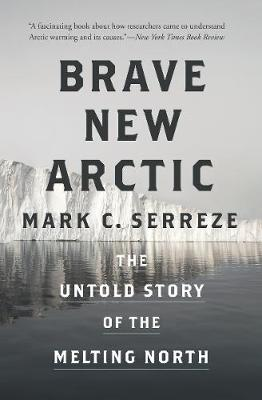 Brave New Arctic: The Untold Story of the Melting North by Mark C. Serreze