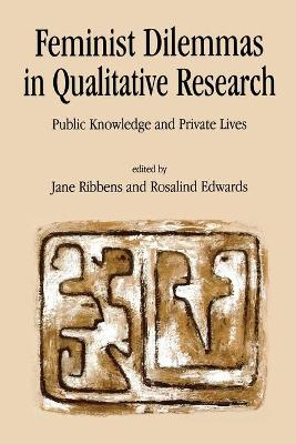 Feminist Dilemmas in Qualitative Research by Jane Catherine Ribbens