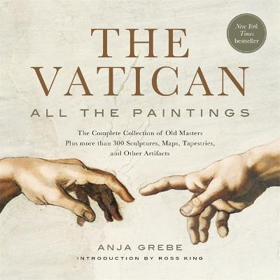 The Vatican: All The Paintings: The Complete Collection of Old Masters, Plus More than 300 Sculptures, Maps, Tapestries, and other Artifacts by Anja Grebe