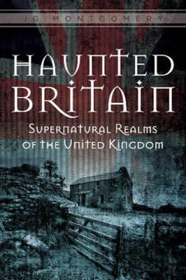 Haunted Britain by JG Montgomery