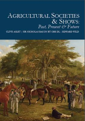 Agricultural Societies& Shows by Clive Aslet