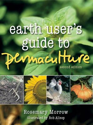Earth User's Guide to Permaculture by Rosemary Morrow