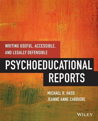 Writing Useful, Accessible, and Legally Defensible Psychoeducational Reports by Michael Hass