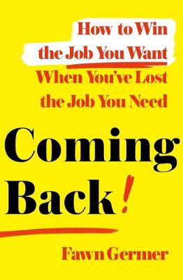 Coming Back: How to Win the Job You Want When You've Lost the Job You Need book