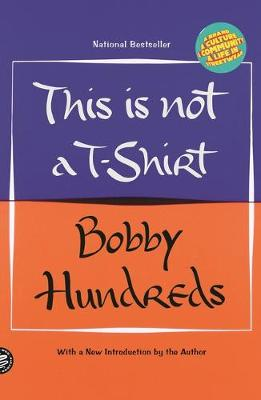 This is Not a T-Shirt: A Brand, a Culture, a Community - a Life in Streetwear by Bobby Hundreds