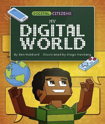 Digital Citizens: My Digital World by Ben Hubbard