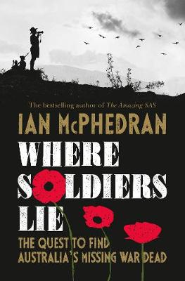 Where Soldiers Lie: The Quest to Find Australia's Missing War Dead book