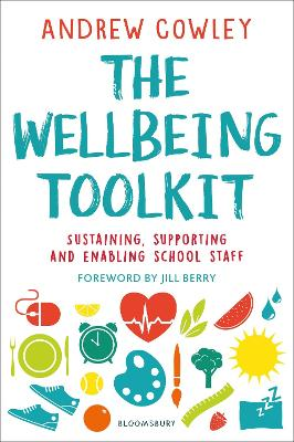 The Wellbeing Toolkit: Sustaining, supporting and enabling school staff by Andrew Cowley