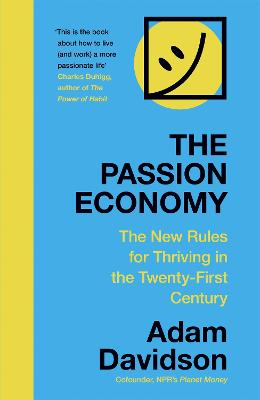 The Passion Economy: The New Rules for Thriving in the Twenty-First Century by Adam Davidson