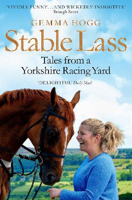Stable Lass: Tales from a Yorkshire Racing Yard by Gemma Hogg