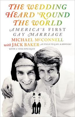 The Wedding Heard 'Round the World: America's First Gay Marriage by Michael McConnell