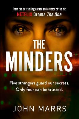 The Minders: Five strangers guard our secrets. Four can be trusted. by John Marrs
